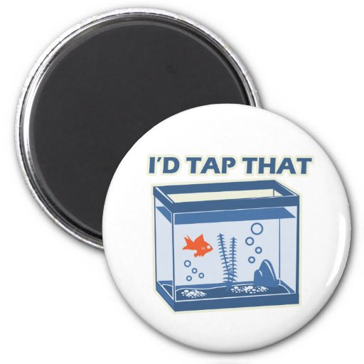 I'd Tap That Refrigerator Magnets