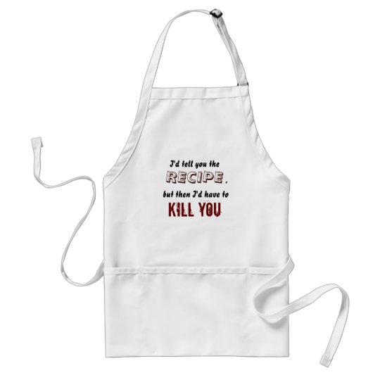 """I'd tell you the recipe..."" apron"