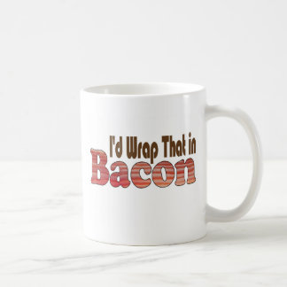 I'd Wrap That in Bacon Coffee Mug