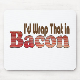 I'd Wrap That in Bacon Mouse Pad