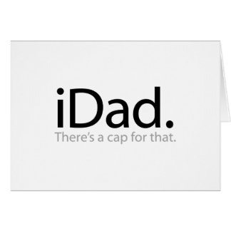 iDad - There s a Cap For That i Dad Greeting Cards