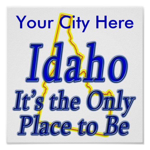 Idaho  It's the Only Place to Be Print