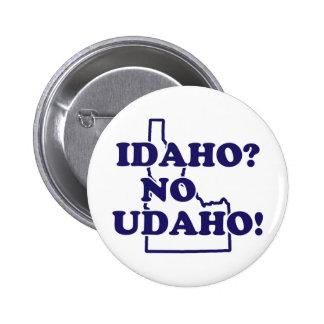 Idaho ningún Udaho Pin Redondo De 2 Pulgadas