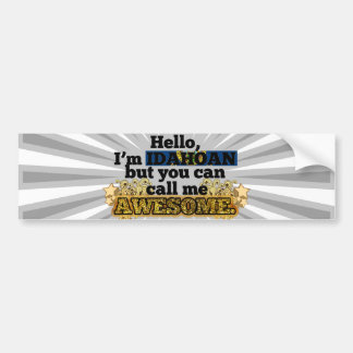 Idahoan, but call me Awesome Car Bumper Sticker
