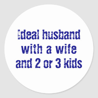 Ideal husband with a wife and 2 or 3 kids classic round sticker