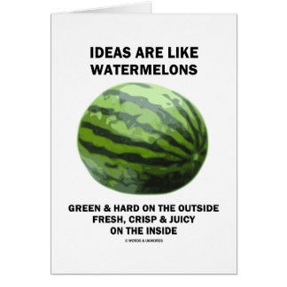 Ideas Are Like Watermelons (Food For Thought) Greeting Card