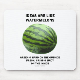 Ideas Are Like Watermelons (Food For Thought) Mouse Pad
