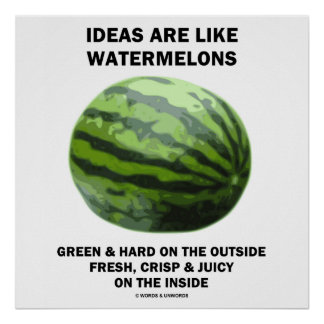 Ideas Are Like Watermelons Food For Thought Poster