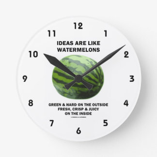 Ideas Are Like Watermelons (Food For Thought) Round Clock