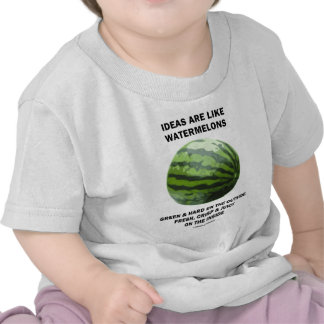 Ideas Are Like Watermelons (Food For Thought) T-shirt
