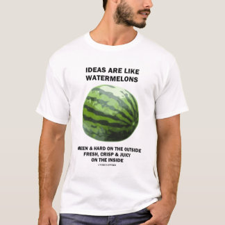 Ideas Are Like Watermelons (Fruit Lover) T-Shirt