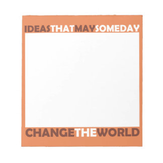 Ideas that may, Someday, Change the World Notepad