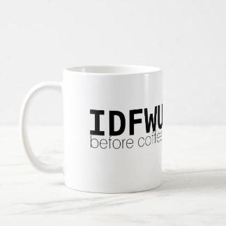 IDFWU Before Coffee Mug