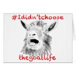 '#Ididn'tchoosethegoatlife' funny bleating goat Card