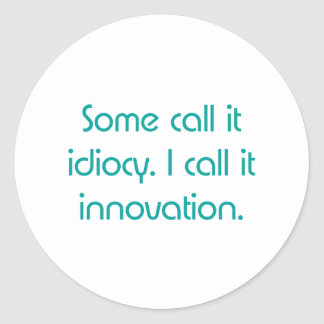 Idiocy or Innovation Classic Round Sticker