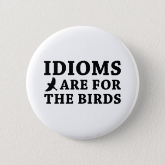 Idioms Are For The Birds Button
