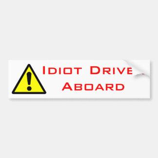 Idiot Driver Aboard Bumper Sticker