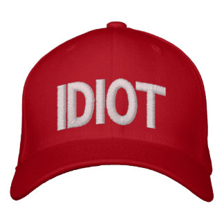 Idiot Embroidered Baseball Hat