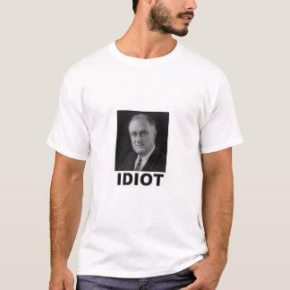 Idiot: Franklin D. Roosevelt T-Shirt