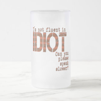 Idiot - Frosted Glass Stein Frosted Glass Mug