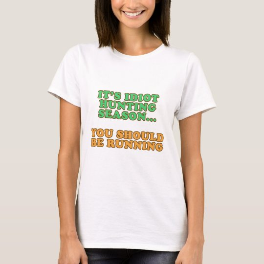Idiot Hunting Season T-Shirt