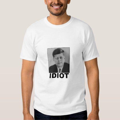 Idiot: John F. Kennedy T Shirt