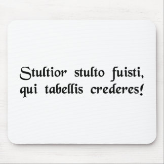 Idiot of idiots, to trust what is written! mouse pad