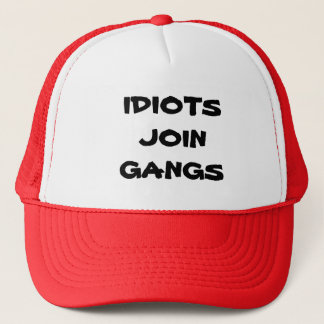IDIOTS JOIN GANGS HAT