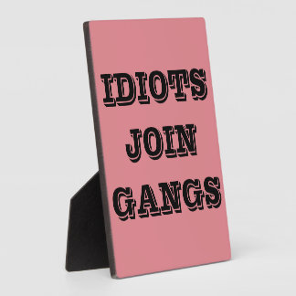 IDIOTS JOIN GANGS PLAQUE