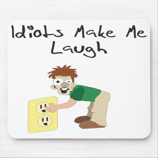 idiots make me laugh mouse pads
