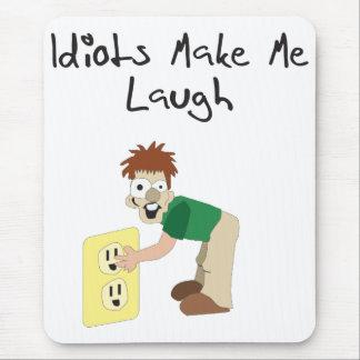 idiots make me laugh mouse pad