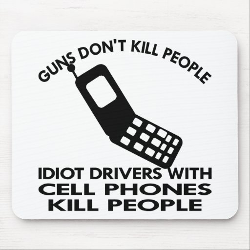 Idiots With Cell Phones Kill People Mouse Pads
