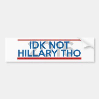 IDK no Hillary sin embargo Pegatina Para Auto