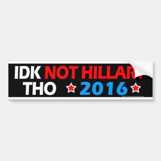 IDK no Hillary Tho Hillary anti divertida política Pegatina Para Auto