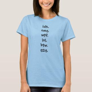 idk.omg.wtf.lol.btw.g2g. T-Shirt