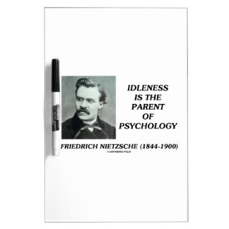 Idleness Is The Parent Of Psychology Nietzsche Dry-Erase Board
