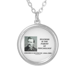 Idleness Is The Parent Of Psychology Nietzsche Silver Plated Necklace