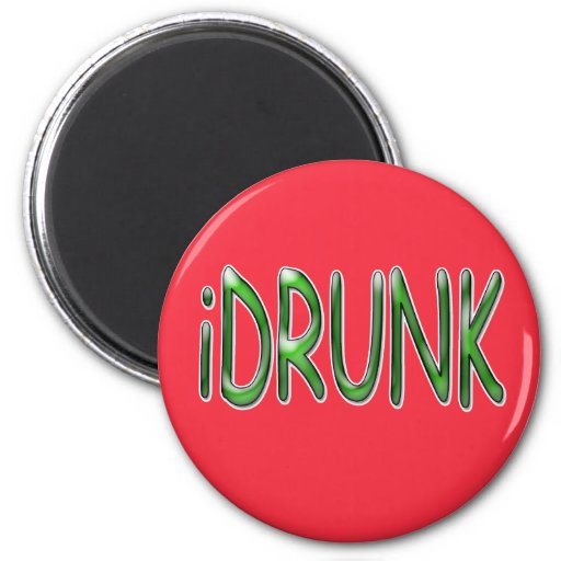 iDrunk in Green on Red Backdrop 2 Inch Round Magnet