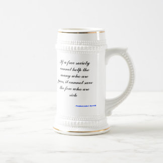 If a free society cannot help the many who are ... beer stein