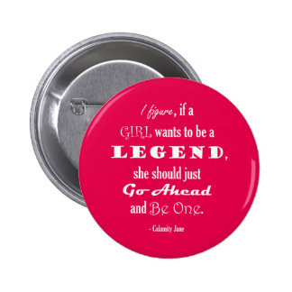 If A Girl Wants To Be A Legend Pinback Buttons