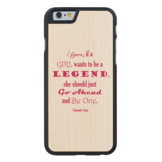 If A Girl Wants To Be A Legend Carved Maple iPhone 6 Case