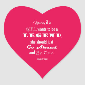 If A Girl Wants To Be A Legend Heart Sticker