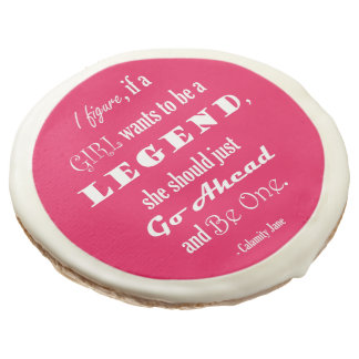 If A Girl Wants To Be A Legend Sugar Cookie