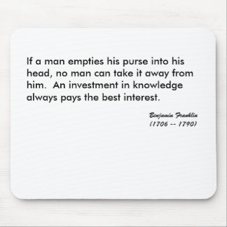 If a man empties his purse into his head, no ma... mouse pad