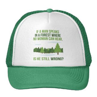If A Man In A Forest Speak Where No Woman Hears Trucker Hat