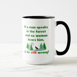 If A Man Speaks In The Forest Comical Mug