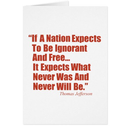 If a Nation Expect to be Ignorant and Free... Greeting Card
