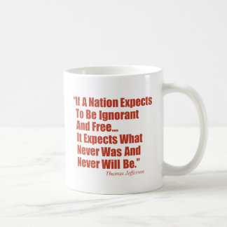 If a Nation Expect to be Ignorant and Free... Classic White Coffee Mug