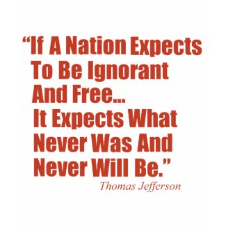 If a Nation Expect to be Ignorant and Free... shirt