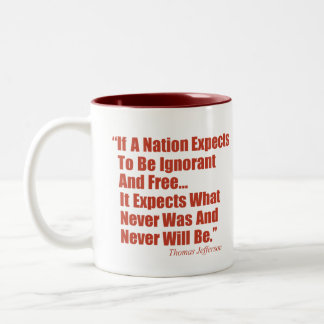 If a Nation Expect to be Ignorant and Free... Two-Tone Coffee Mug
